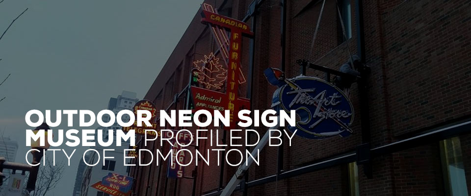 City of Edmonton Profiles Neon Sign Museum
